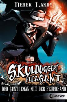Skulduggery Pleasant 1 - Der Gentleman mit der Feuerhand - Ulla Höfker,Derek Landy