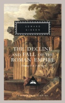 The Decline and Fall of the Roman Empire: Volumes 1-3 of 6 - Edward Gibbon