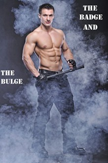 The Badge and the Bulge, Vol. 1: Uniform Police Domination and Criminal Submission (Brutewood Sheriff's Department Arrest Logs) - Wayne Swaggart, Curtis Kingsmith, Bubba Marshall