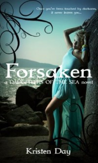 Forsaken (Daughters of the Sea Trilogy #1) - Kristen Day