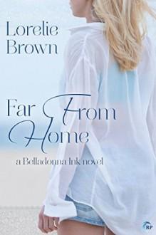 Far From Home (Belladonna Ink #1) - Lorelie Brown