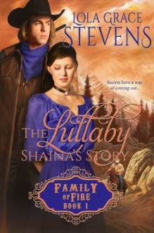 The Lullaby: Shaina's Story (Family of Fire) - Lola Grace Stevens