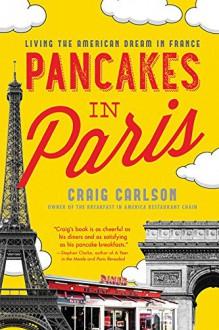 Pancakes in Paris: Living the American Dream in France - Craig A. Carlson