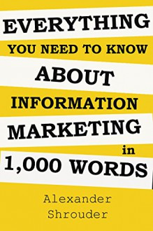 Everything You Need To Know About Information Marketing In 1,000 Words: A home based business (make money online at your house) - Alex Alex
