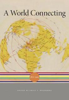 A World Connecting: 1870-1945 - Akira Iriye, Jürgen Osterhammel, Charles S. Maier