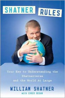 Shatner Rules Deluxe: Your Guide to Understanding the Shatnerverse and the World at Large (Kindle Edition with Audio/Video) - William Shatner