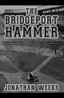 The Bridgeport Hammer - Jonathan Weeks