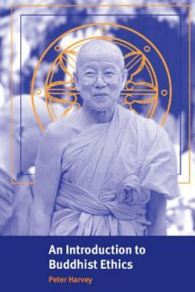 An Introduction to Buddhist Ethics: Foundations, Values and Issues (Introduction to Religion) - Peter Harvey