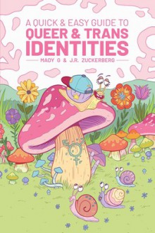 A Quick & Easy Guide to Queer and Trans Identities - Mady G,J. R. Zuckerberg