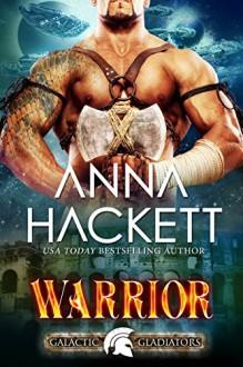 Warrior: A Scifi Alien Romance (Galactic Gladiators Book 2) - Anna Hackett