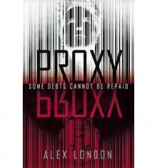 [ { PROXY } ] by London, Alex (AUTHOR) Jun-18-2013 [ Hardcover ] - Alex London