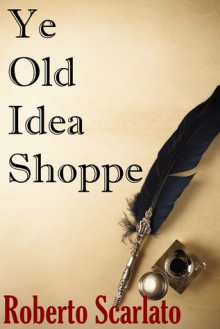 Ye Olde Idea Shoppe - Roberto Scarlato