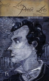 Poetic Lives: Byron - Sarah Gristwood