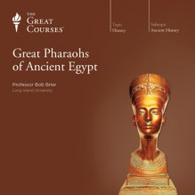 Great Pharaohs of Ancient Egypt - The Great Courses,Professor Bob Brier,The Great Courses