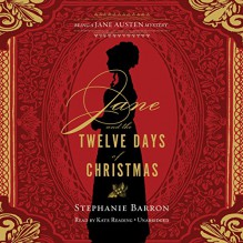 Jane and the Twelve Days of Christmas: Being a Jane Austen Mystery, Book 12 - Inc. Blackstone Audio, Inc., Stephanie Barron, Kate Reading