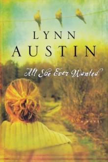 All She Ever Wanted - Lynn Austin