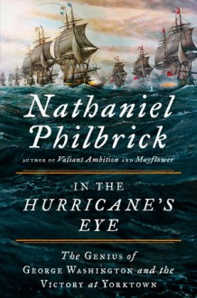 In the Hurricane's Eye: The Genius of George Washington and the Victory at Yorktown - Nathaniel Philbrick