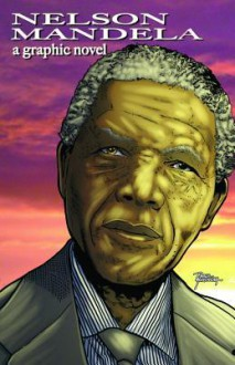 Nelson Mandela: A Graphic Novel - Susan Griffith, Clay Griffith