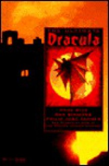 The Ultimate Dracula: New Stories by Some of the World's Leading Authors - Kevin J. Anderson, John Gregory Betancourt, Anne Rice, Dan Simmons, Mike Resnick, Ed Gorman, Byron Preiss, Philip José Farmer, Kristine Kathryn Rusch, Edward D. Hoch
