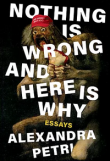 Nothing Is Wrong and Here Is Why - Alexandra Petri