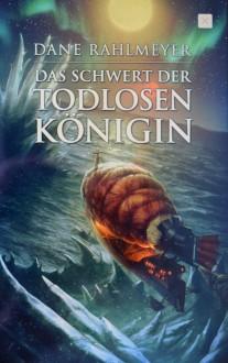 Das Schwert der Todlosen Königin (Der Schatz der gläsernen Wächter 2) - Dane Rahlmeyer