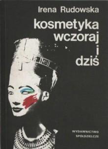 Kosmetyka wczoraj i dziś - Irena Rudowska