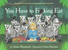 You Have to Fucking Eat - Illustrator Owen Brozman,Adam Mansbach