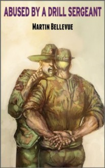 Abused by a Drill Sergeant (Boot Camp Desperation) - Martin Bellevue
