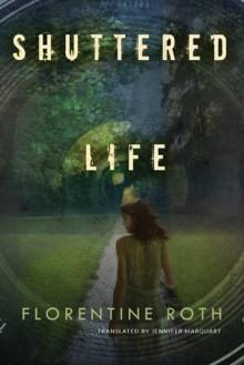 Shuttered Life - Jennifer Marquart,Florentine Roth