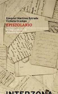 Epistolario - Correspondencia entre Victoria Ocampo y Ezequiel Martínez Estrada - Ferrer, Christian, Victoria Ocampo, Ezequiel Martinez Estrada
