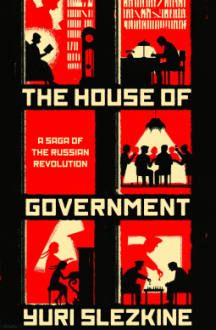 The House of Government: A Saga of the Russian Revolution - Yuri Slezkine