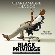 Black Privilege: Opportunity Comes to Those Who Create It - Charlamagne Tha God,Charlamagne Tha God,Simon & Schuster Audio