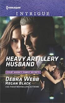 Heavy Artillery Husband (Colby Agency: Family Secrets) - Regan Black,Debra Webb