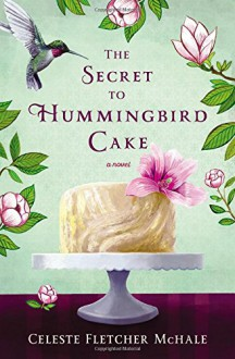 The Secret to Hummingbird Cake - Celeste Fletcher McHale