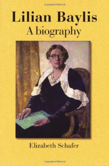 Lilian Baylis: A Biography - Elizabeth Schafer