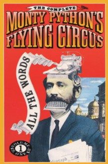 The Complete Monty Python's Flying Circus: All the Words: Volume One - Graham Chapman, Eric Idle, Terry Gilliam, John Cleese, Terry Jones, Michael Palin, Roger Wilmut