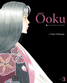 Ōoku: The Inner Chambers, Volume 3 - Fumi Yoshinaga, Akemi Wegmüller