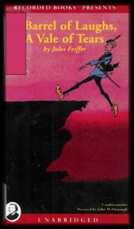 A Barrel of Laughs, A Vale of Tears (UNABRIDGED) Ages 9-12 [3 Audio Cassettes/4 Hrs.] - Jules Feiffer, John McDonough