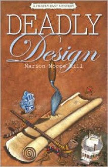 Deadly Design: A Deadly Past Mystery - Marion Moore Hill