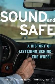 Sound and Safe: A History of Listening Behind the Wheel - Karin Bijsterveld, Eefje Cleophas, Stefan Krebs, Gijs Mom