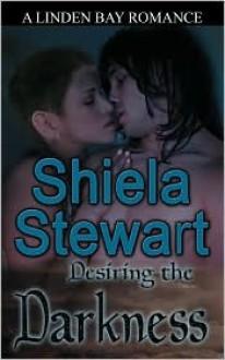 Desiring the Darkness - Shiela Stewart