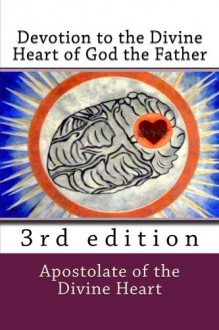 Devotion to the Divine Heart of God the Father: 3rd edition - Apostolate of the Divine Heart