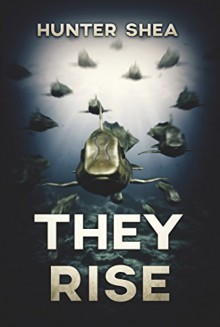They Rise: A Deep Sea Thriller - Hunter Shea