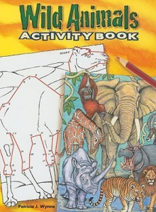 Wild Animals Activity Book - Patricia Wynne