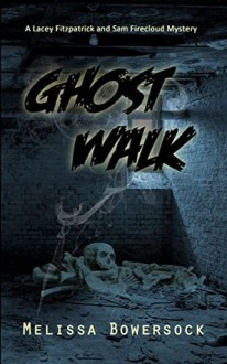 Ghost Walk (A Lacey Fitzpatrick and Sam Firecloud Mystery Book 1) - Melissa Bowersock
