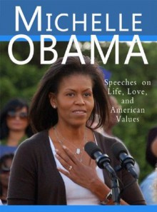 Michelle Obama: Speeches on Life, Love, and American Values - Michelle Obama