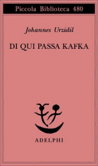 Di qui passa Kafka - Johannes Urzidil, Margherita Carbonaro