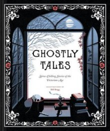 Ghostly Tales: Spine-Chilling Stories of the Victorian Age - Various,Bill Bragg
