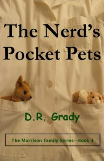 The Nerd's Pocket Pets (The Morrison Family - Book 4) - D.R. Grady