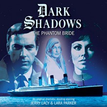 Dark Shadows - The Phantom Bride - Mark Thomas Passmore, Jerry Lacy, Lara Parker, Big Finish Productions